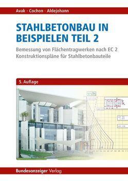 Stahlbetonbau in Beispielen – Teil 2 von Aldejohann,  Markus, Avak,  Ralf, Conchon,  René