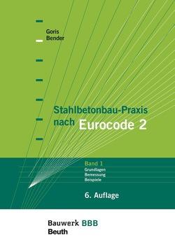 Stahlbetonbau-Praxis nach Eurocode 2: Band 1 von Bender,  Michél, Goris,  Alfons