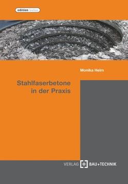 Stahlfaserbetone in der Praxis von Helm,  Monika