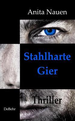 Stahlharte Gier – Thriller von Nauen,  Anita