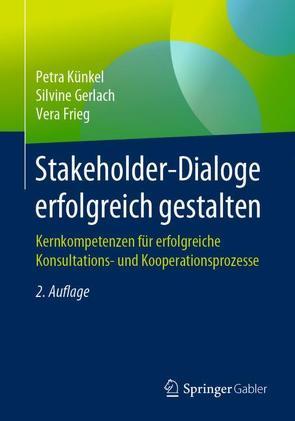 Stakeholder-Dialoge erfolgreich gestalten von Frieg,  Vera, Gerlach,  Silvine, Künkel,  Petra