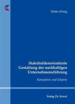 Stakeholderorientierte Gestaltung der nachhaltigen Unternehmensführung von König,  Maike
