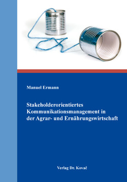 Stakeholderorientiertes Kommunikationsmanagement in der Agrar- und Ernährungswirtschaft von Ermann,  Manuel