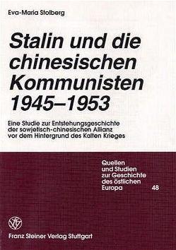 Stalin und die chinesischen Kommunisten 1945-1953 von Stolberg,  Eva-Maria