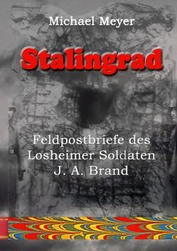 Stalingrad – Feldpostbriefe des Losheimer Soldaten J. A. Brand von Meyer,  Michael