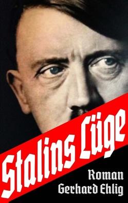 Stalins Lüge von Ehlig,  Gerhard