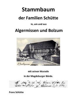 Stammbaum der Familien Schütte in, um und aus Algermissen und Bolzum von Schütte,  Franz