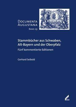Stammbücher aus Schwaben, Alt-Bayern und der Oberpfalz von Seibold,  Gerhard