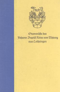 Stammliste des Johann Baptist Ritter von Thierry aus Lothringen von Thierry,  Emil von, Thierry,  Gaston, Thierry,  Heribert B