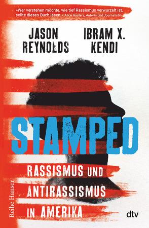 Stamped – Rassismus und Antirassismus in Amerika von Hansen-Schmidt,  Anja, Kendi,  Ibram X., Reynolds,  Jason, Schlatterer,  Heike