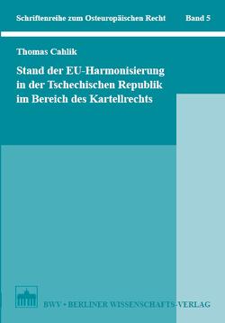Stand der EU-Harmonisierung in der Tschechischen Republik im Bereich des Kartellrechts von Cahlik,  Thomas