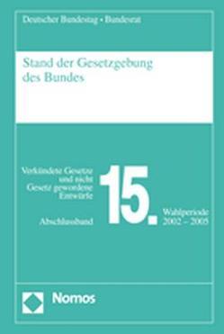 Stand der Gesetzgebung des Bundes – Abschlussband 15. Wahlperiode 2002-2005 von Deutscher Bundestag - Bundesrat