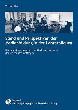 Stand und Perspektiven der Medienbildung in der Lehrerbildung von Mau,  Torben