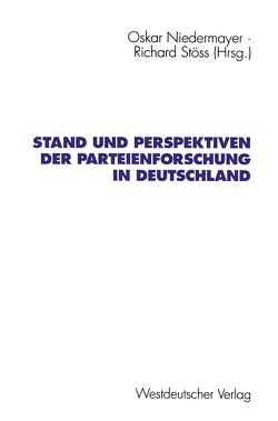 Stand und Perspektiven der Parteienforschung in Deutschland von Niedermayer,  Oskar, Stöss,  Richard