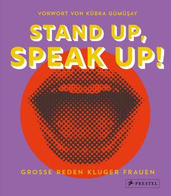 Stand up, Speak up! – Große Reden kluger Frauen von Gümüsay,  Kübra