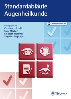 Standardabläufe in der Augenheilkunde von Hirneiß,  Christoph, Mackert,  Marc, Messmer,  Elisabeth, Priglinger,  Siegfried