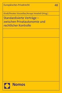 Standardisierte Verträge – zwischen Privatautonomie und rechtlicher Kontrolle von Arroyo Vendrell,  Tatiana, Kindl,  Johann, Perales Viscasillas,  Maria Pilar