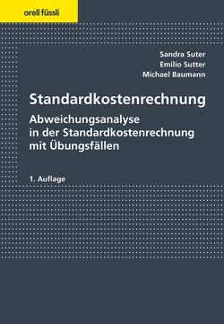 Standardkostenrechnung von Baumann,  Michael, Suter,  Sandra, Sutter,  Emilio
