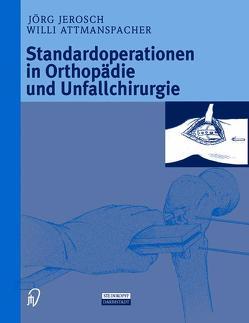 Standardoperationen in Orthopädie und Unfallchirurgie von Attmanspacher,  W., Jerosch,  J., Maronna,  U., Stedtfeld,  H.-W.