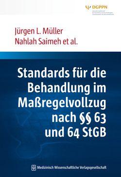 Standards für die Behandlung im Maßregelvollzug nach §§ 63 und 64 StGB von Müller,  Jürgen L, Saimeh,  Nahlah