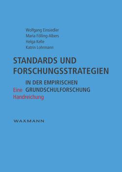 Standards und Forschungsstrategien in der empirischen Grundschulforschung von Einsiedler,  Wolfgang, Fölling-Albers,  Maria, Kelle,  Helga, Lohrmann,  Katrin