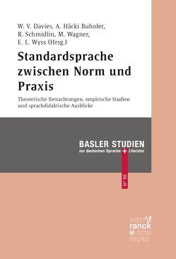 Standardsprache zwischen Norm und Praxis von Davies,  Winifred V., Häcki Buhofer,  Annelies, Schmidlin,  Regula, Wagner,  Melanie, Wyss,  Eva Lia