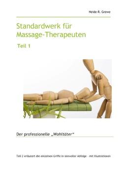 Standardwerk für Massage-Therapeuten und Massage-Praktiker Teil 1 von Grewe,  Heide-R.