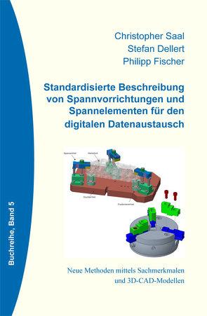 Standarisierte Beschreibung von Spannvorrichtungen und Spannelementen für den digitalen Datenaustausch von Dellert,  Stefan, Dr. Robl,  Peter, Fischer,  Philipp, Saal,  Christopher