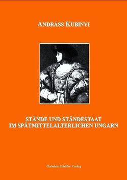 Stände und Ständestaat im spätmittelalterlichen Ungarn von Kubinyi,  András, Schäfer,  Tibor