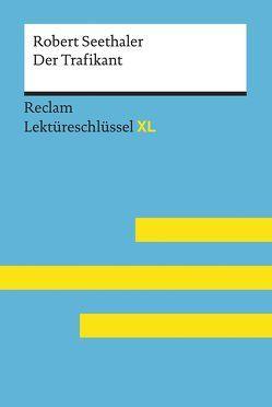 Der Trafikant von Robert Seethaler: Lektüreschlüssel mit Inhaltsangabe, Interpretation, Prüfungsaufgaben mit Lösungen, Lernglossar. (Reclam Lektüreschlüssel XL) von Standke,  Jan
