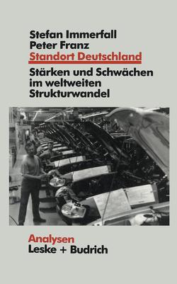 Standort Deutschland in der Bewährungsprobe von Franz,  Peter, Immerfall,  Stefan