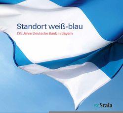 Standort weiß-blau / 125 Jahre Deutsche Bank in Bayern von Köster,  Roman