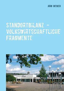 Standortbilanz – volkswirtschaftliche Fragmente von Becker,  Jörg