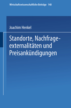 Standorte, Nachfrageexternalitäten und Preisankündigungen von Henkel,  Joachim