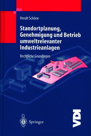 Standortplanung, Genehmigung und Betrieb umweltrelevanter Industrieanlagen von Schöne,  H.