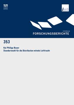 Standortwahl für die Distribution mittels Luftfracht von Bauer,  Kai Philipp