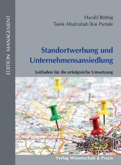 Standortwerbung und Unternehmensansiedlung von Abulzahab,  Tarek, Partale,  Kai, Röthig,  Harald