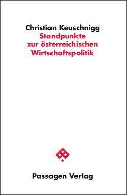 Standpunkte zur österreichischen Wirtschaftspolitik von Keuschnigg,  Christian