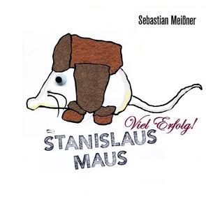 Stanislaus Maus. Viel Erfolg! von Meißner,  Sebastian