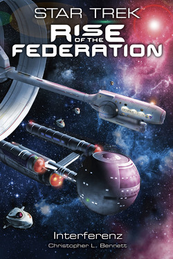 Star Trek – Rise of the Federation 5: Interferenz von Bennett,  Christopher L
