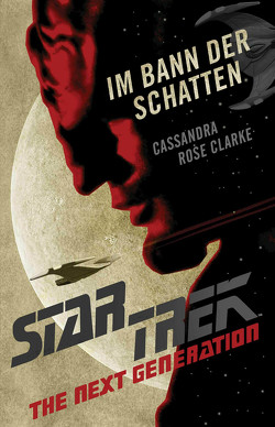 Star Trek – The Next Generation: Im Bann der Schatten von Clarke,  Cassandra Rose