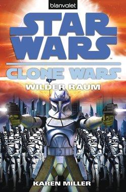 Star Wars. Clone Wars 2. Wilder Raum von Akhavan,  Firouzeh, Miller,  Karen