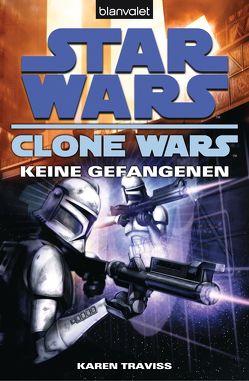 Star Wars. Clone Wars 3. Keine Gefangenen von Akhavan,  Firouzeh, Traviss,  Karen