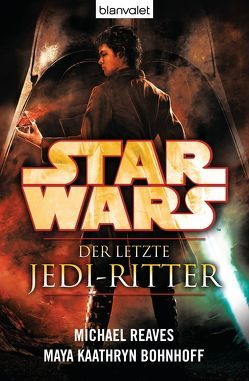 Star Wars™ Der letzte Jedi-Ritter von Bohnhoff,  Maya Kaathryn, Kasprzak,  Andreas, Reaves,  Michael