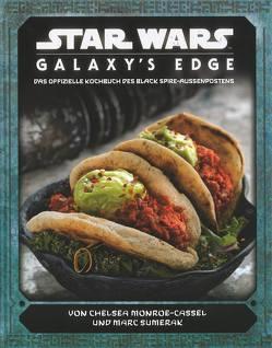 Star Wars: Galaxy's Edge – das offizielle Kochbuch von Monroe-Cassel,  Chelsea, Sumerak,  Marc, Thomas,  Ted