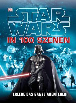 Star Wars™™ in 100 Szenen -– Erlebe das ganze Abenteuer! von Fry,  Jason