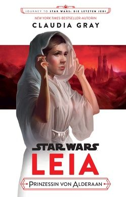Star Wars: Journey to Star Wars: Die letzen Jedi von Gray,  Claudia