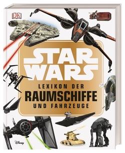 Star Wars™ Lexikon der Raumschiffe und Fahrzeuge von Walker,  Landry Q.