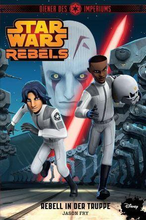 STAR WARS Rebels von Fry,  Jason