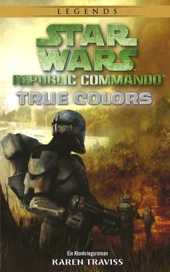 Star Wars Republic Commando: True Colors (Neuausgabe) von Dinter,  Jan, Traviss,  Karen
